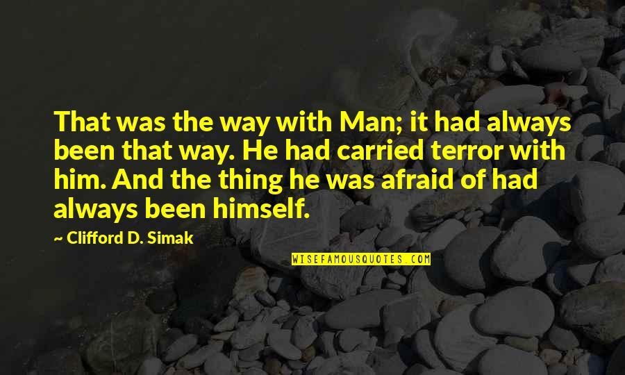 Clifford D Simak Quotes By Clifford D. Simak: That was the way with Man; it had