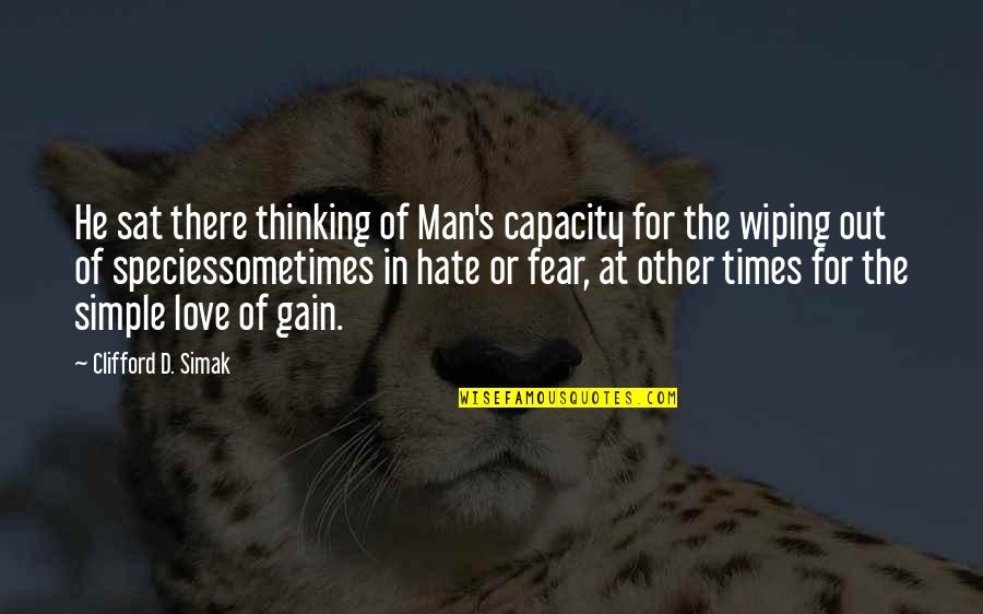 Clifford D Simak Quotes By Clifford D. Simak: He sat there thinking of Man's capacity for