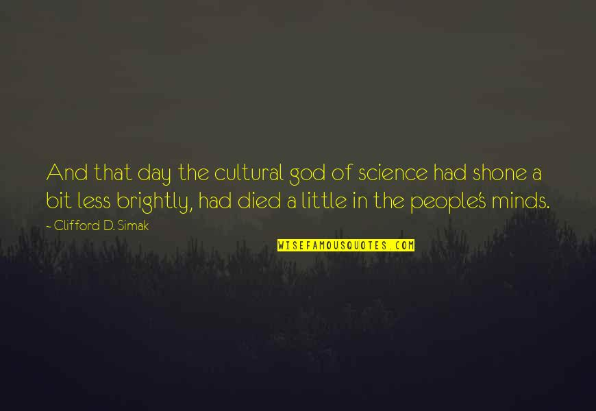 Clifford D Simak Quotes By Clifford D. Simak: And that day the cultural god of science