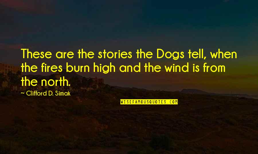 Clifford D Simak Quotes By Clifford D. Simak: These are the stories the Dogs tell, when