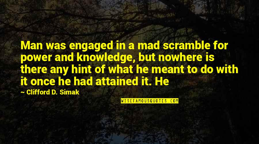 Clifford D Simak Quotes By Clifford D. Simak: Man was engaged in a mad scramble for