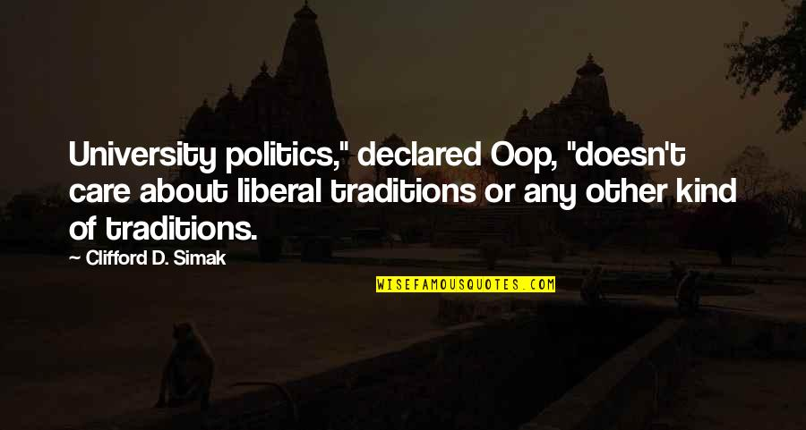 "Clifford D Simak Quotes By Clifford D. Simak: University politics,"" declared Oop, ""doesn't care about liberal"