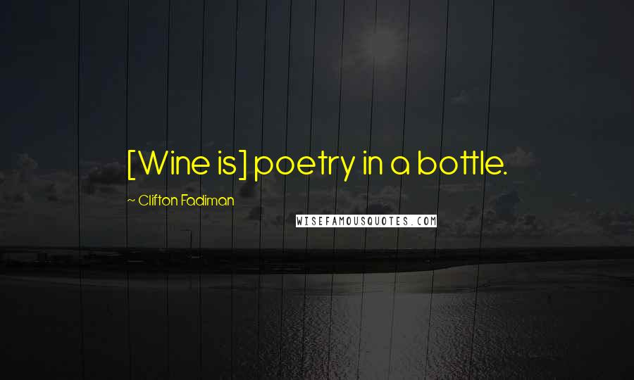 Clifton Fadiman quotes: [Wine is] poetry in a bottle.