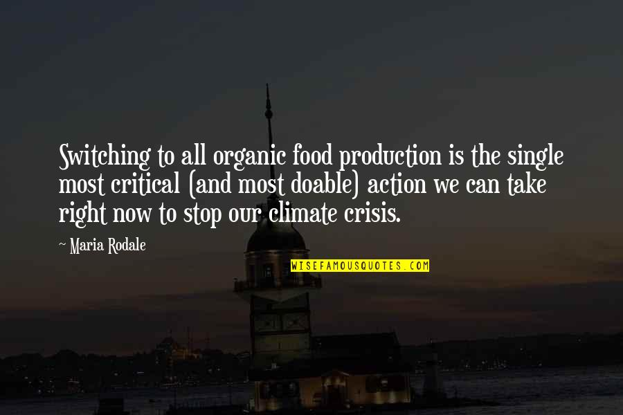 Climate Change And Agriculture Quotes By Maria Rodale: Switching to all organic food production is the