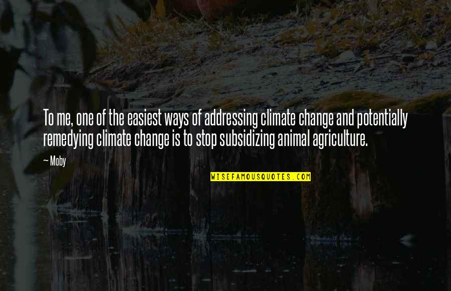 Climate Change And Agriculture Quotes By Moby: To me, one of the easiest ways of