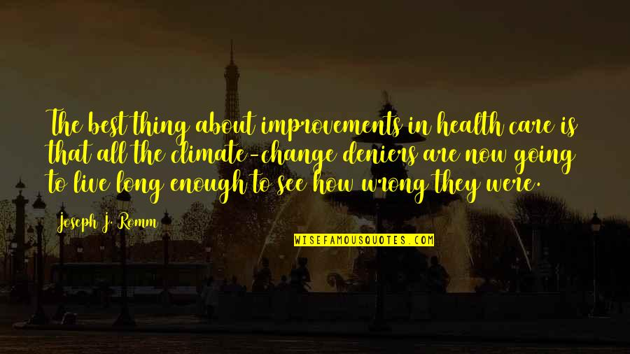 Climate Change Deniers Quotes By Joseph J. Romm: The best thing about improvements in health care