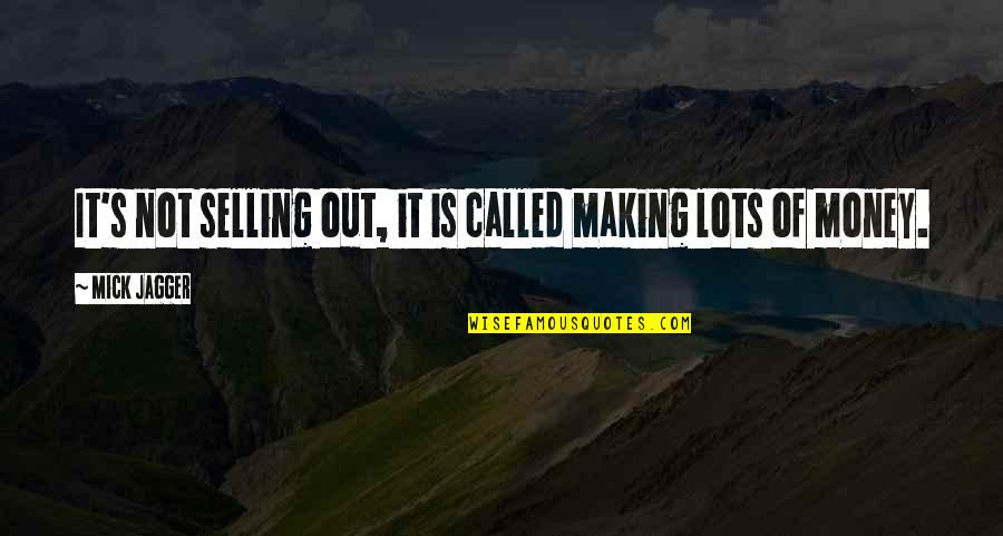 Climate Change Deniers Quotes By Mick Jagger: It's not selling out, it is called making