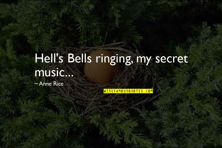 Climategate Quotes By Anne Rice: Hell's Bells ringing, my secret music...