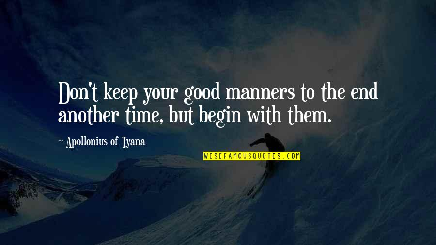 Climategate Quotes By Apollonius Of Tyana: Don't keep your good manners to the end