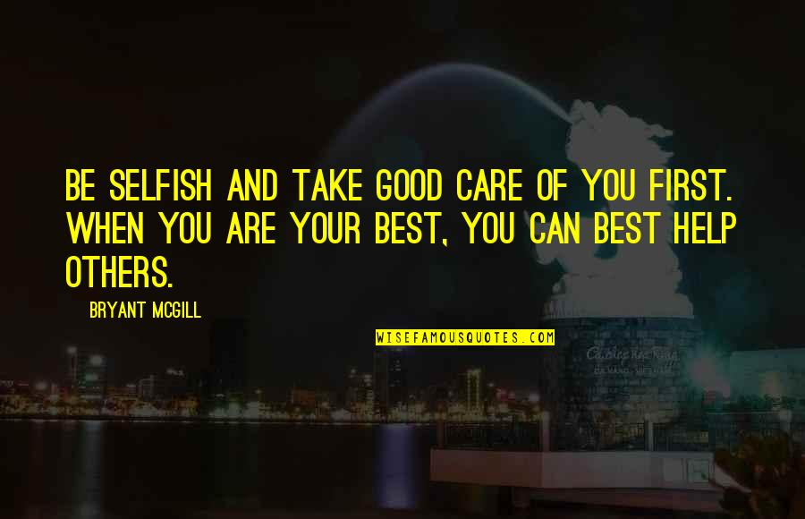 Climategate Quotes By Bryant McGill: Be selfish and take good care of you