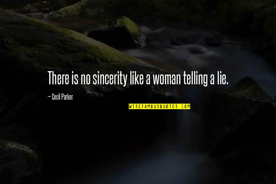 Climategate Quotes By Cecil Parker: There is no sincerity like a woman telling