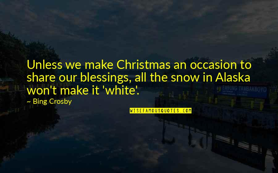 Climbing Mountains Together Quotes By Bing Crosby: Unless we make Christmas an occasion to share