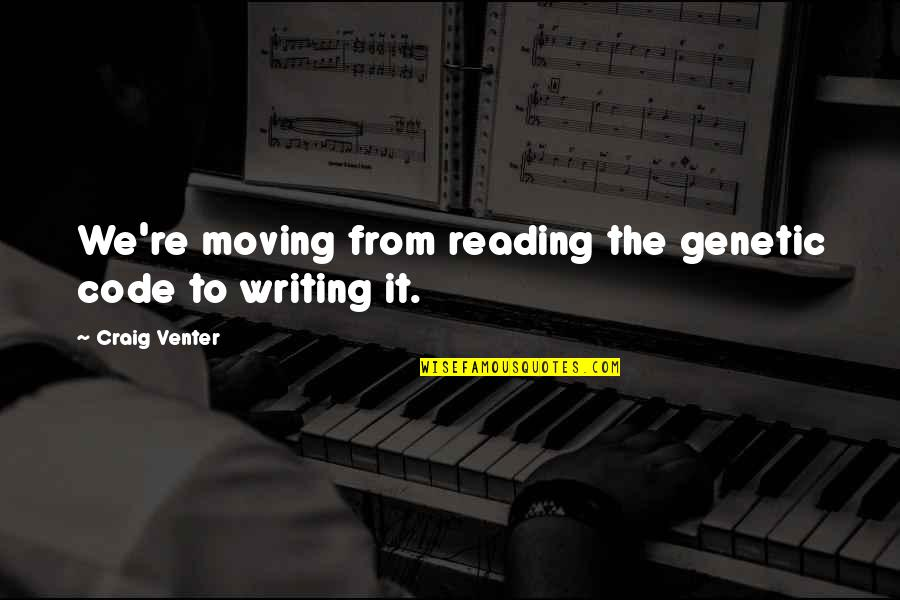 Climbing Mountains Together Quotes By Craig Venter: We're moving from reading the genetic code to