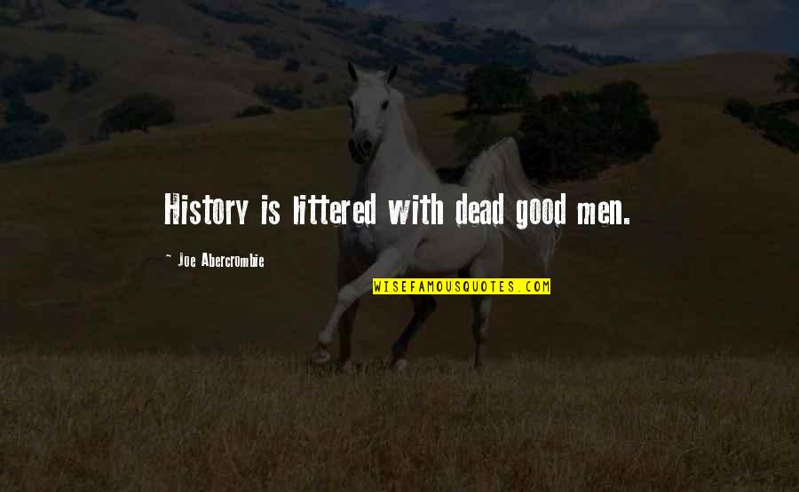 Climbing Mountains Together Quotes By Joe Abercrombie: History is littered with dead good men.