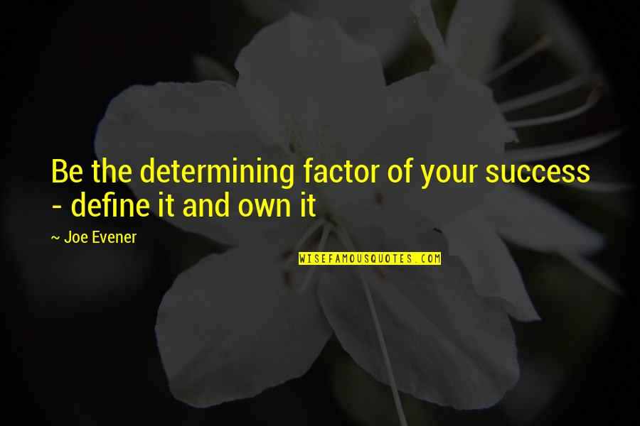 Climbing Mountains Together Quotes By Joe Evener: Be the determining factor of your success -