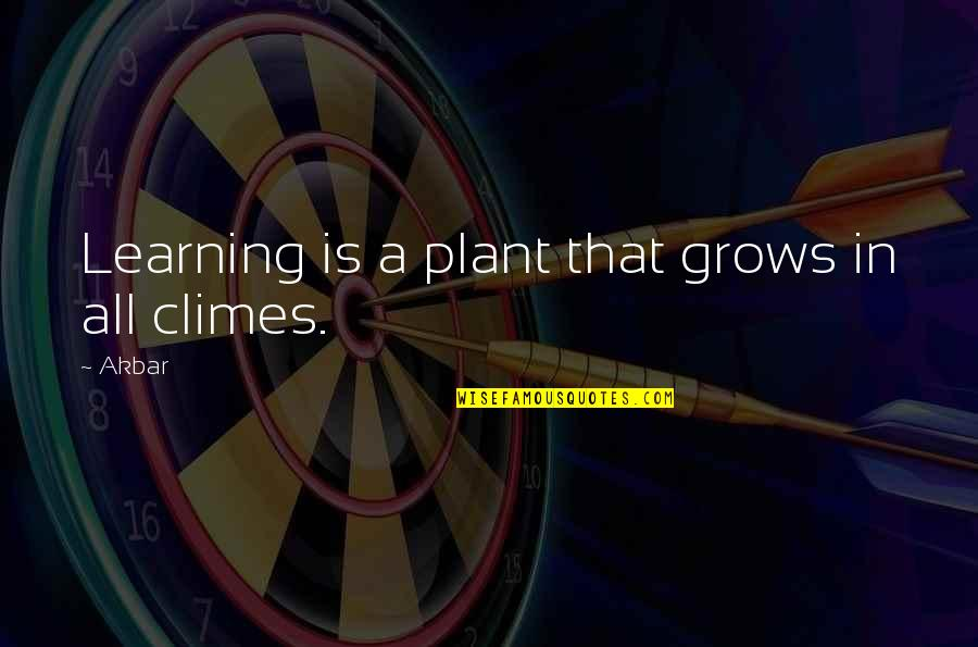 Climes Quotes By Akbar: Learning is a plant that grows in all