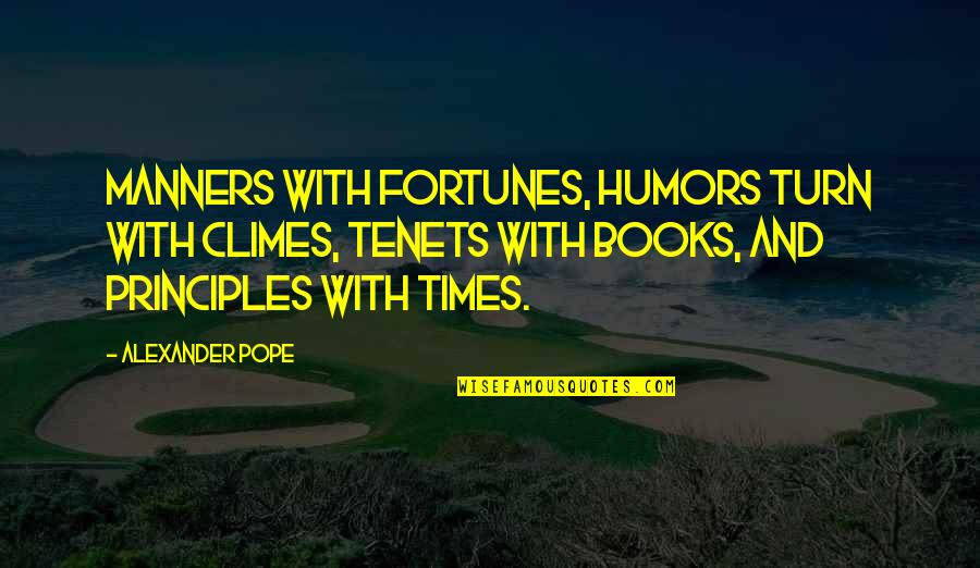 Climes Quotes By Alexander Pope: Manners with fortunes, humors turn with climes, tenets