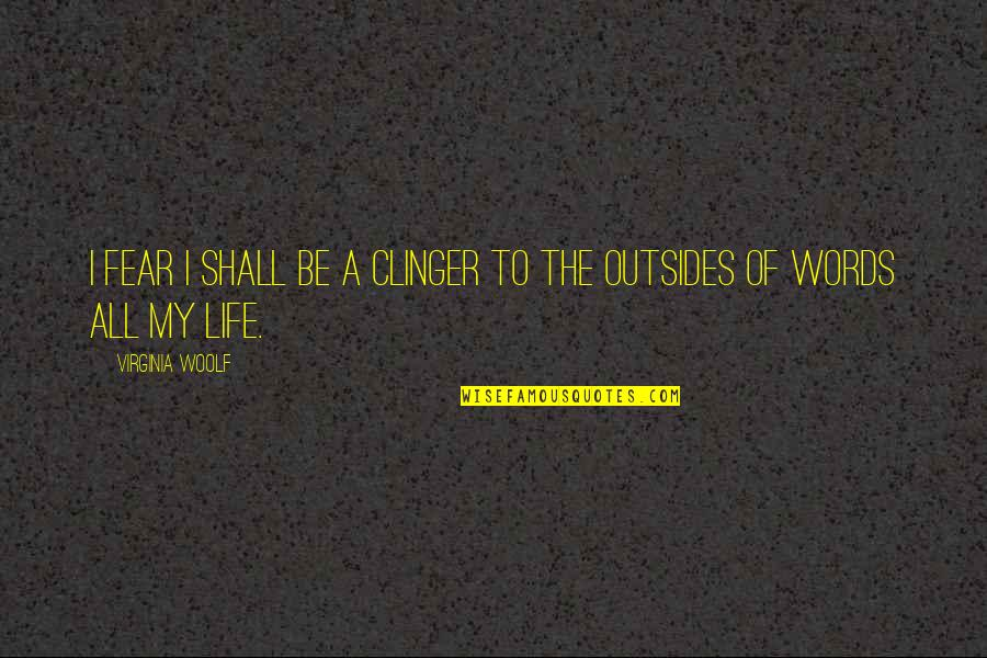 Clinger Quotes By Virginia Woolf: I fear I shall be a clinger to