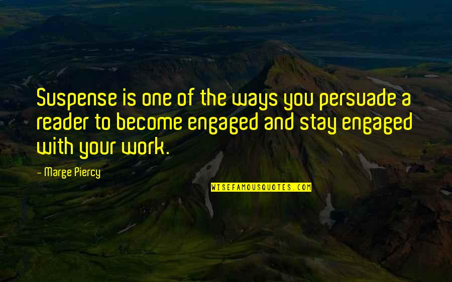Clingings Quotes By Marge Piercy: Suspense is one of the ways you persuade