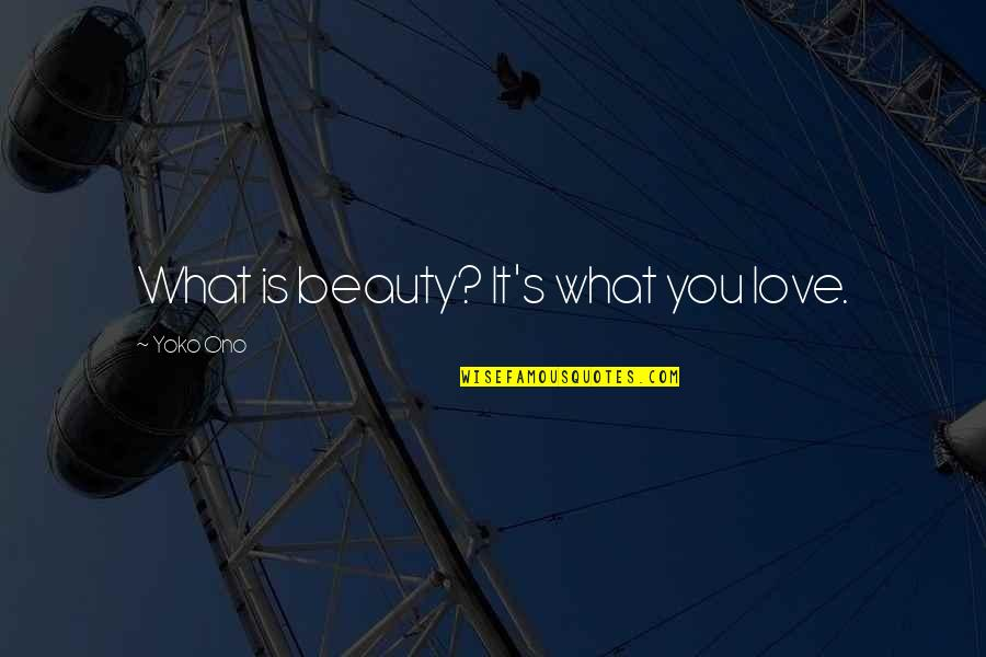 Clingings Quotes By Yoko Ono: What is beauty? It's what you love.