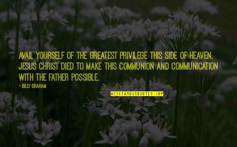 Clinker Quotes By Billy Graham: Avail yourself of the greatest privilege this side