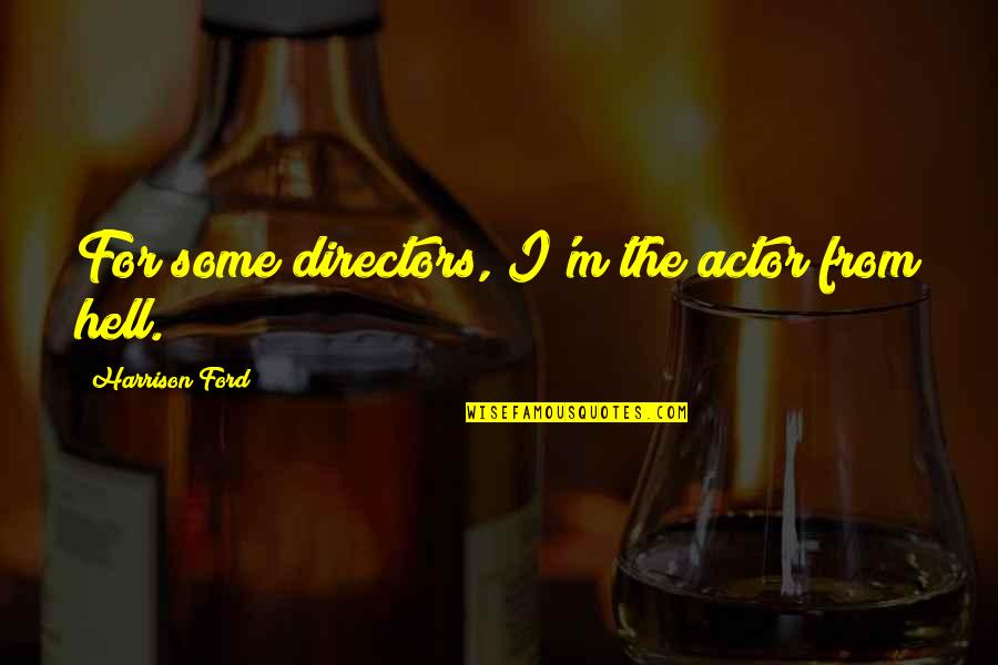 Clinker Quotes By Harrison Ford: For some directors, I'm the actor from hell.