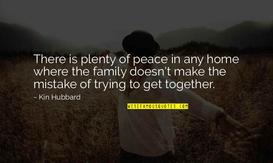 Clinker Quotes By Kin Hubbard: There is plenty of peace in any home