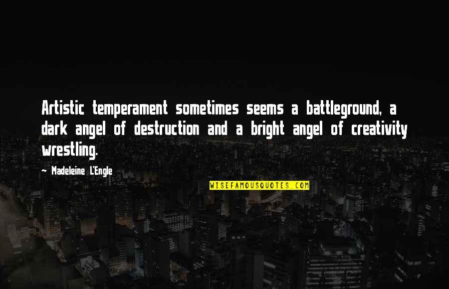 Clinker Quotes By Madeleine L'Engle: Artistic temperament sometimes seems a battleground, a dark