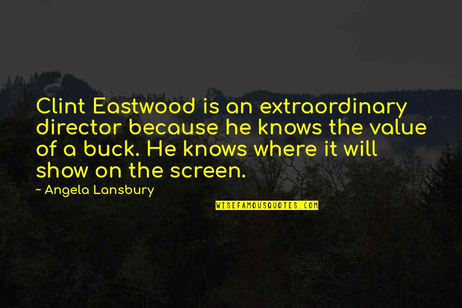 Clint Quotes By Angela Lansbury: Clint Eastwood is an extraordinary director because he