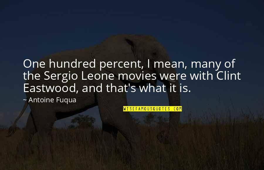 Clint Quotes By Antoine Fuqua: One hundred percent, I mean, many of the