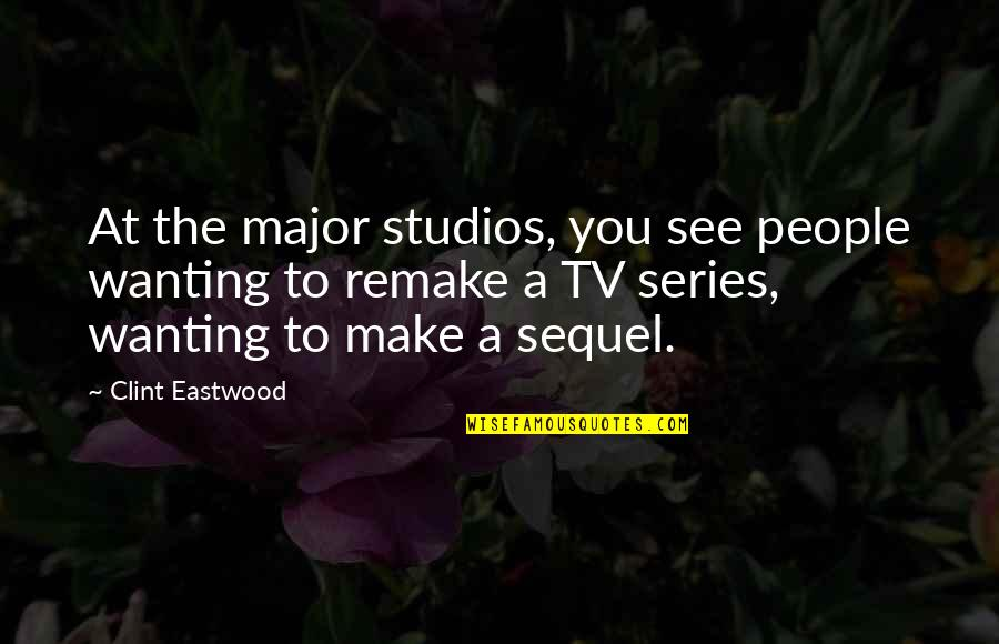 Clint Quotes By Clint Eastwood: At the major studios, you see people wanting