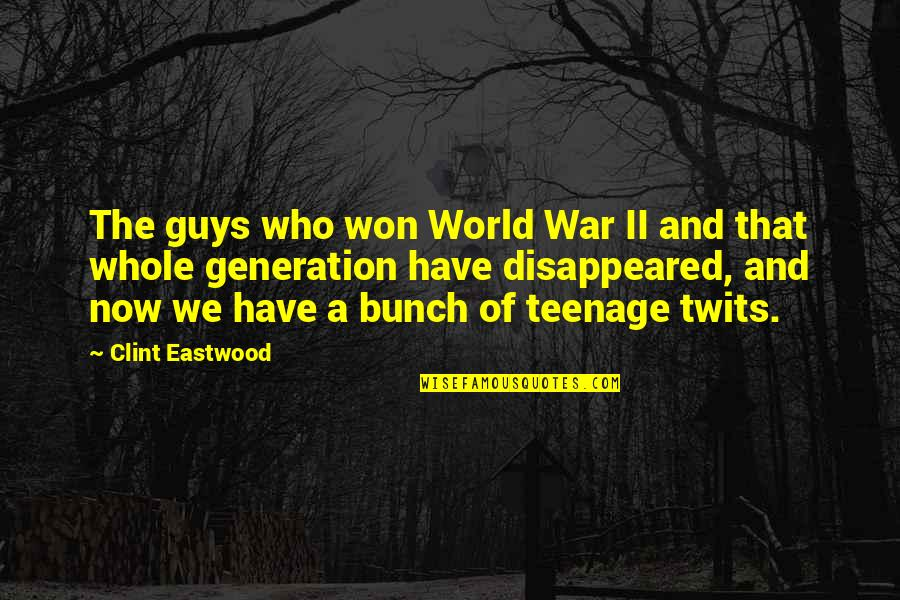 Clint Quotes By Clint Eastwood: The guys who won World War II and