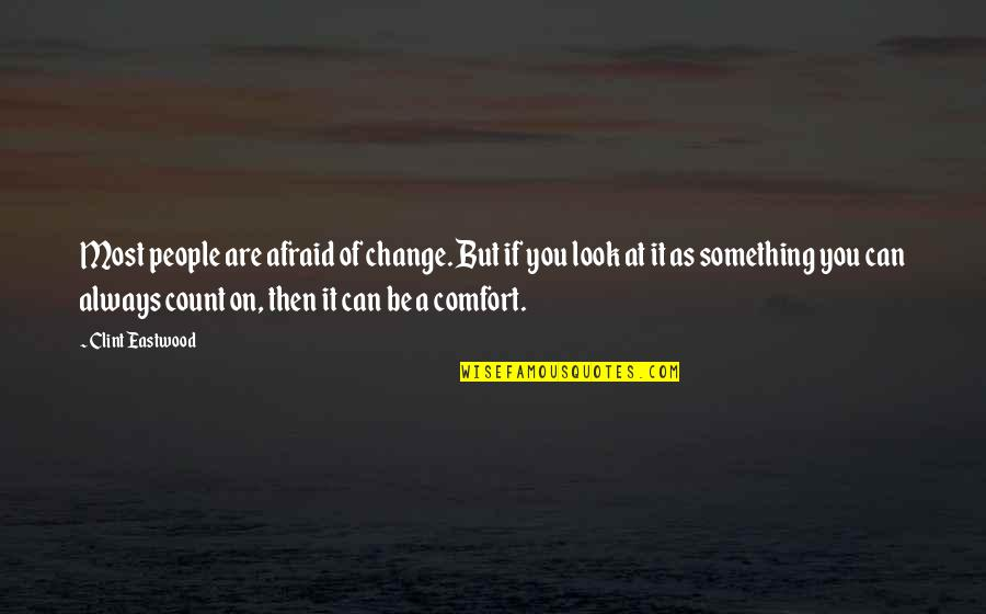 Clint Quotes By Clint Eastwood: Most people are afraid of change. But if