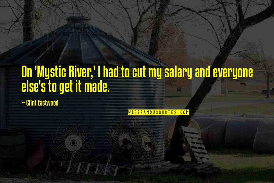 Clint Quotes By Clint Eastwood: On 'Mystic River,' I had to cut my