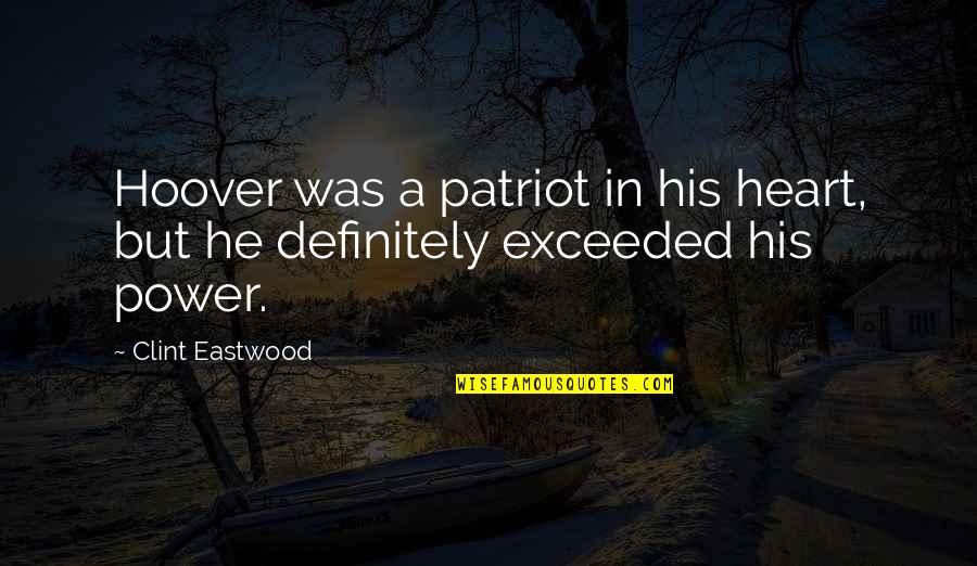 Clint Quotes By Clint Eastwood: Hoover was a patriot in his heart, but
