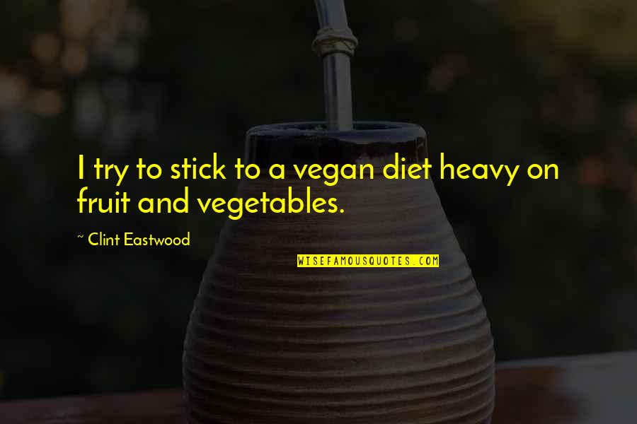 Clint Quotes By Clint Eastwood: I try to stick to a vegan diet