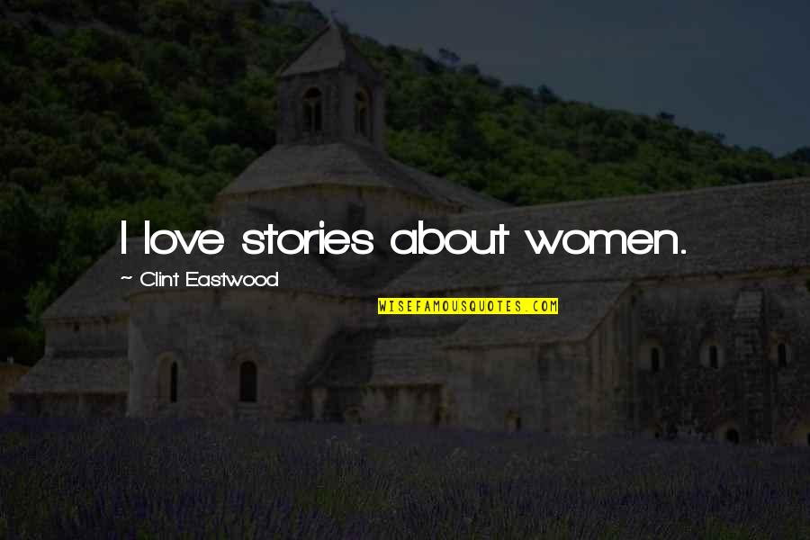 Clint Quotes By Clint Eastwood: I love stories about women.