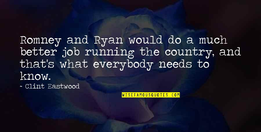 Clint Quotes By Clint Eastwood: Romney and Ryan would do a much better