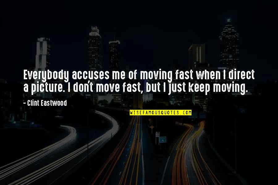 Clint Quotes By Clint Eastwood: Everybody accuses me of moving fast when I