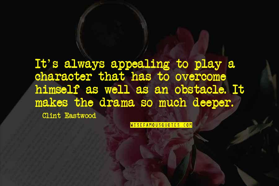 Clint Quotes By Clint Eastwood: It's always appealing to play a character that