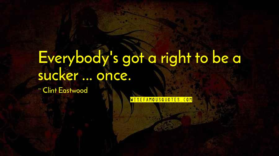 Clint Quotes By Clint Eastwood: Everybody's got a right to be a sucker