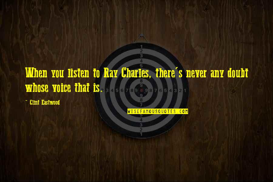 Clint Quotes By Clint Eastwood: When you listen to Ray Charles, there's never