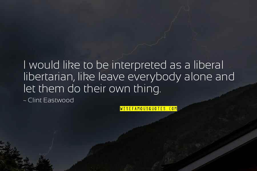 Clint Quotes By Clint Eastwood: I would like to be interpreted as a