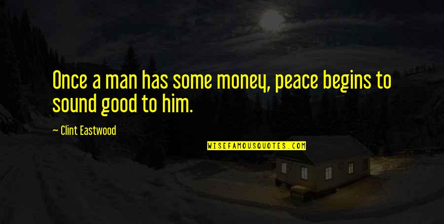 Clint Quotes By Clint Eastwood: Once a man has some money, peace begins