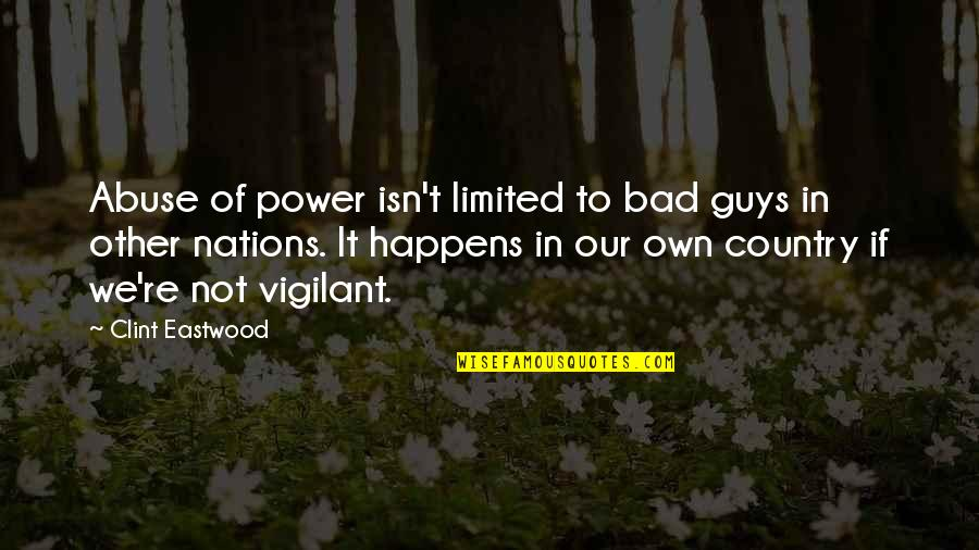 Clint Quotes By Clint Eastwood: Abuse of power isn't limited to bad guys