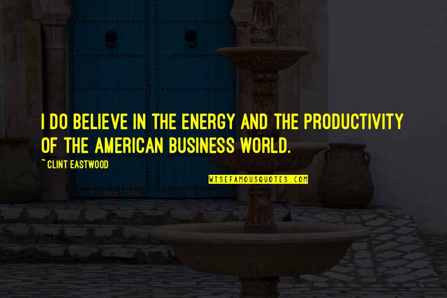 Clint Quotes By Clint Eastwood: I do believe in the energy and the