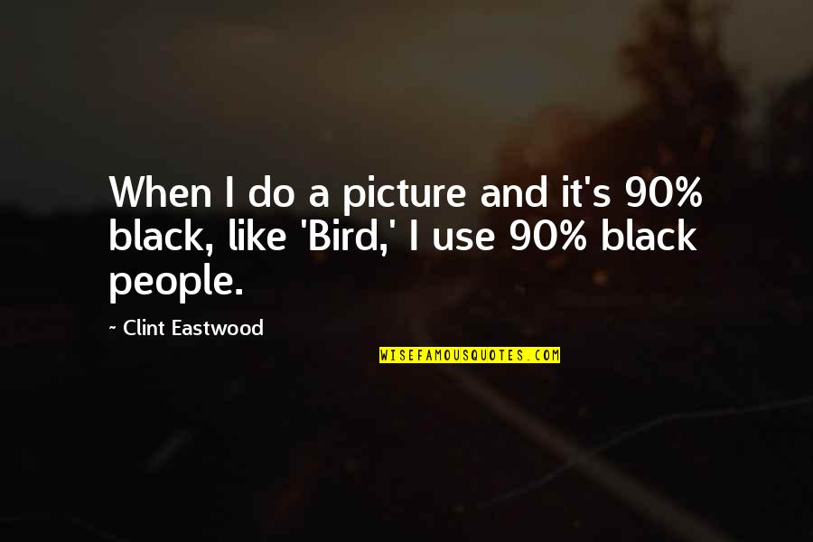 Clint Quotes By Clint Eastwood: When I do a picture and it's 90%