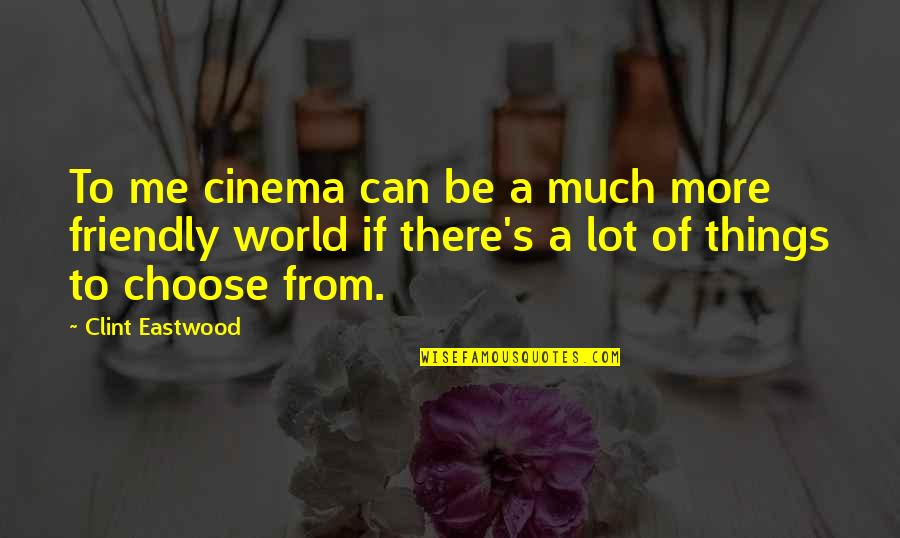Clint Quotes By Clint Eastwood: To me cinema can be a much more
