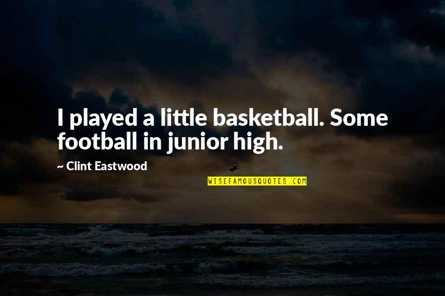Clint Quotes By Clint Eastwood: I played a little basketball. Some football in
