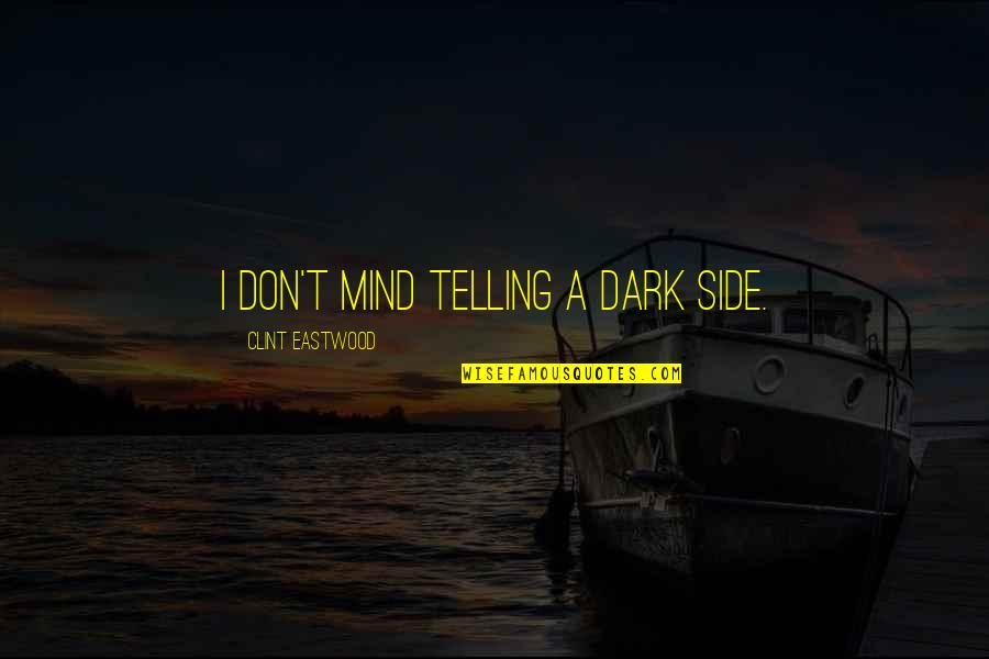 Clint Quotes By Clint Eastwood: I don't mind telling a dark side.